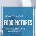 How to shoot Food pictures with a Bright, Seamless White Background